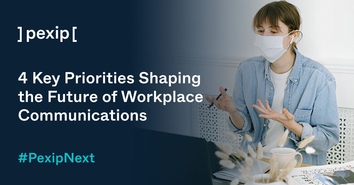 4 Priorities Shaping the Future of Workplace Communications